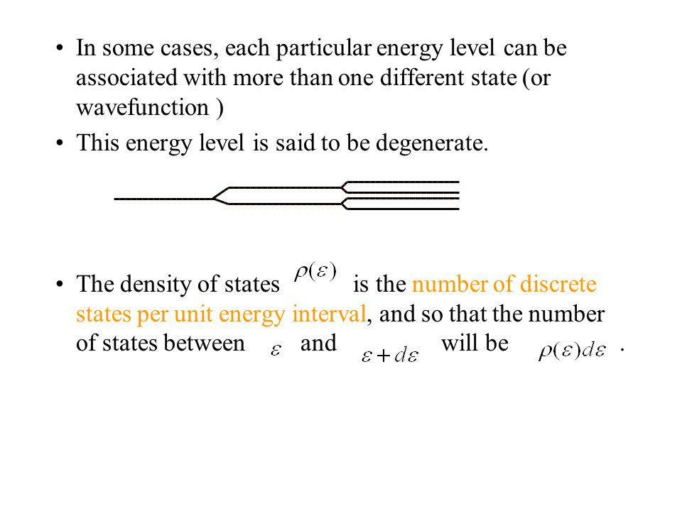 In some cases, each particular energy level can be associated with more than one different state (or wavefunction )