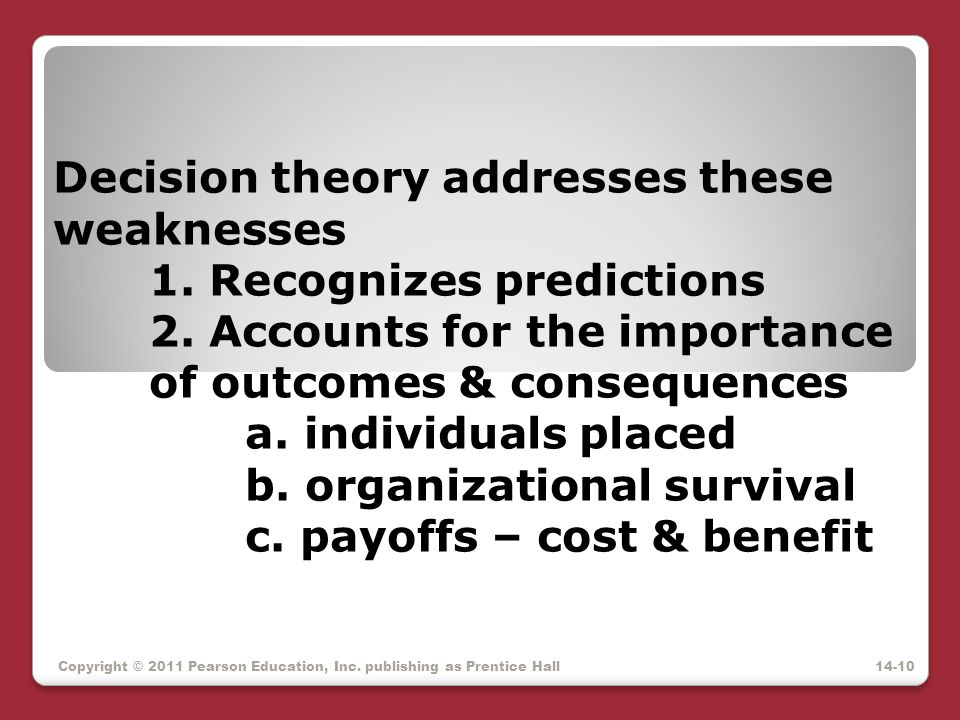 Decision theory addresses these weaknesses. 1. Recognizes predictions