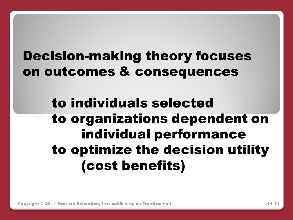 Decision-making theory focuses on outcomes & consequences