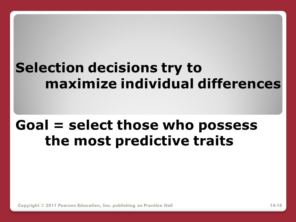 Selection decisions try to maximize individual differences