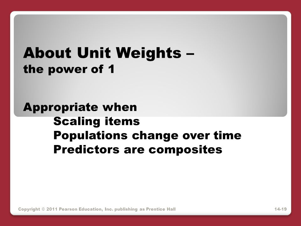 About Unit Weights – the power of 1 Appropriate when Scaling items
