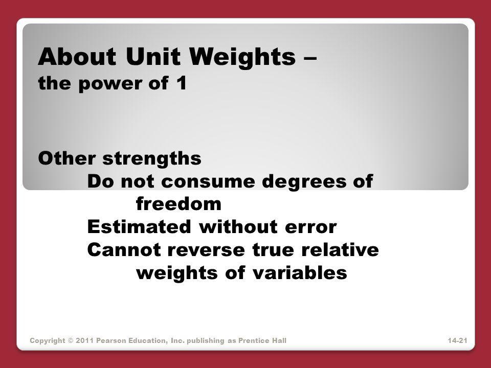 About Unit Weights – the power of 1 Other strengths