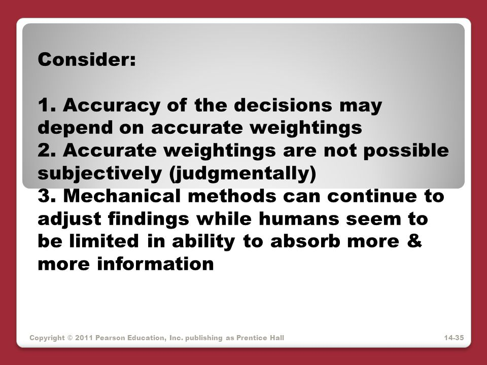 1. Accuracy of the decisions may depend on accurate weightings
