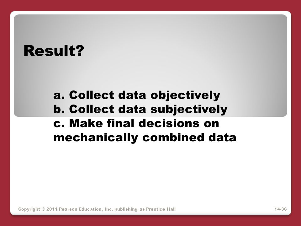 Result a. Collect data objectively b. Collect data subjectively