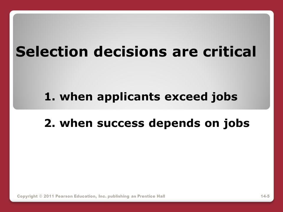 Selection decisions are critical. 1. when applicants exceed jobs. 2