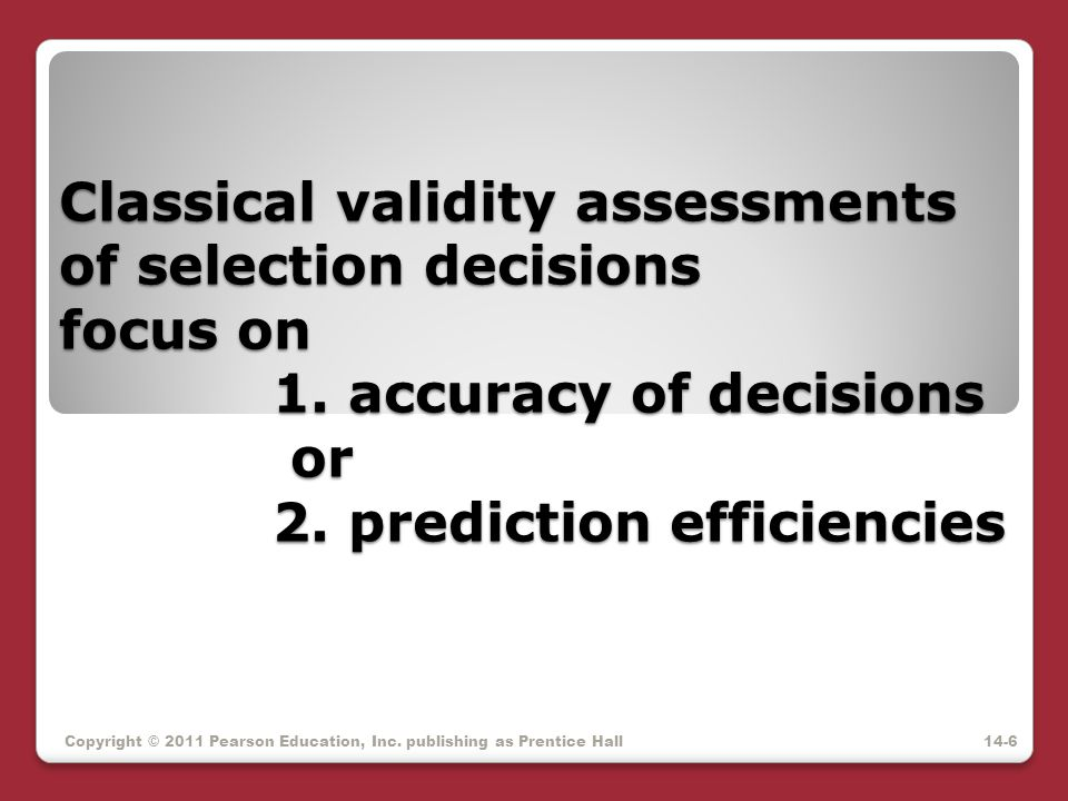 Classical validity assessments of selection decisions focus on. 1