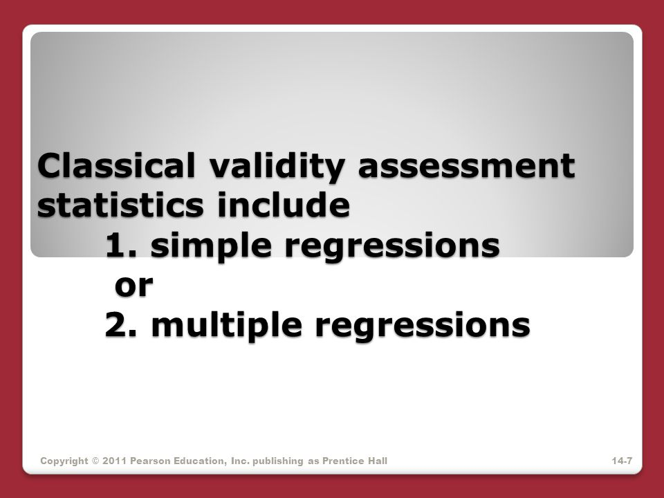 Classical validity assessment statistics include 1. simple regressions or 2. multiple regressions