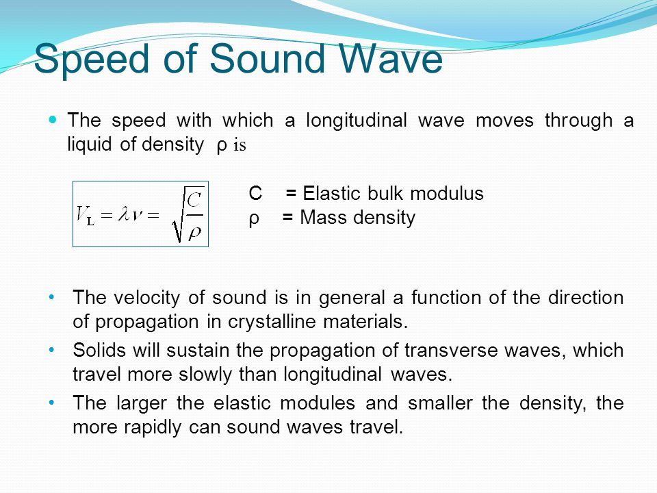 Speed of Sound Wave The speed with which a longitudinal wave moves through a liquid of density ρ is.