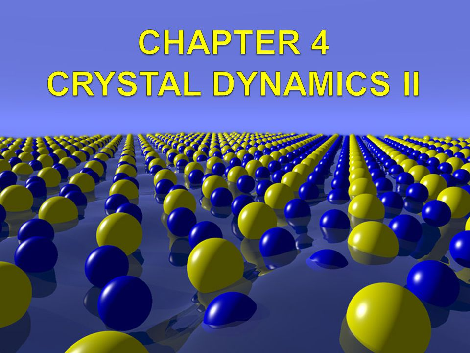 CHAPTER 4 CRYSTAL DYNAMICS II