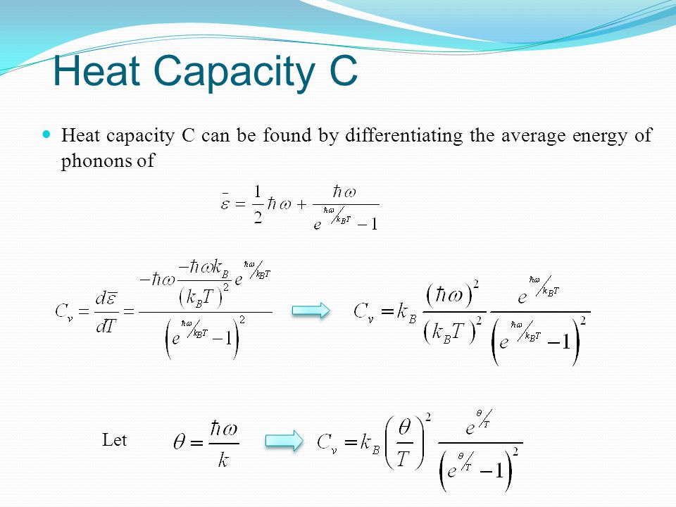 Heat Capacity C Heat capacity C can be found by differentiating the average energy of phonons of.
