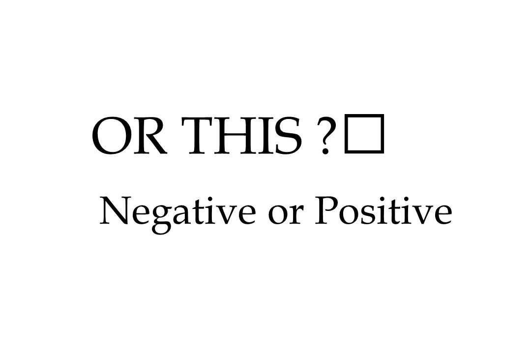 OR THIS  Negative or Positive