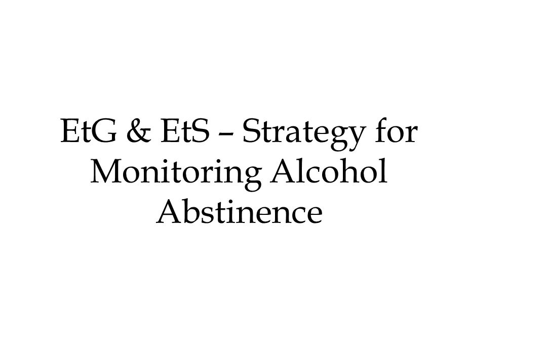 EtG & EtS – Strategy for Monitoring Alcohol Abstinence