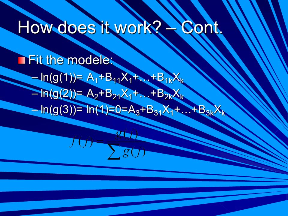 How does it work – Cont. Fit the modele: ln(g(1))= A1+B11X1+…+B1kXk
