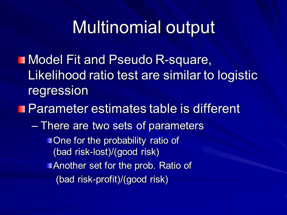 Multinomial output Model Fit and Pseudo R-square, Likelihood ratio test are similar to logistic regression.