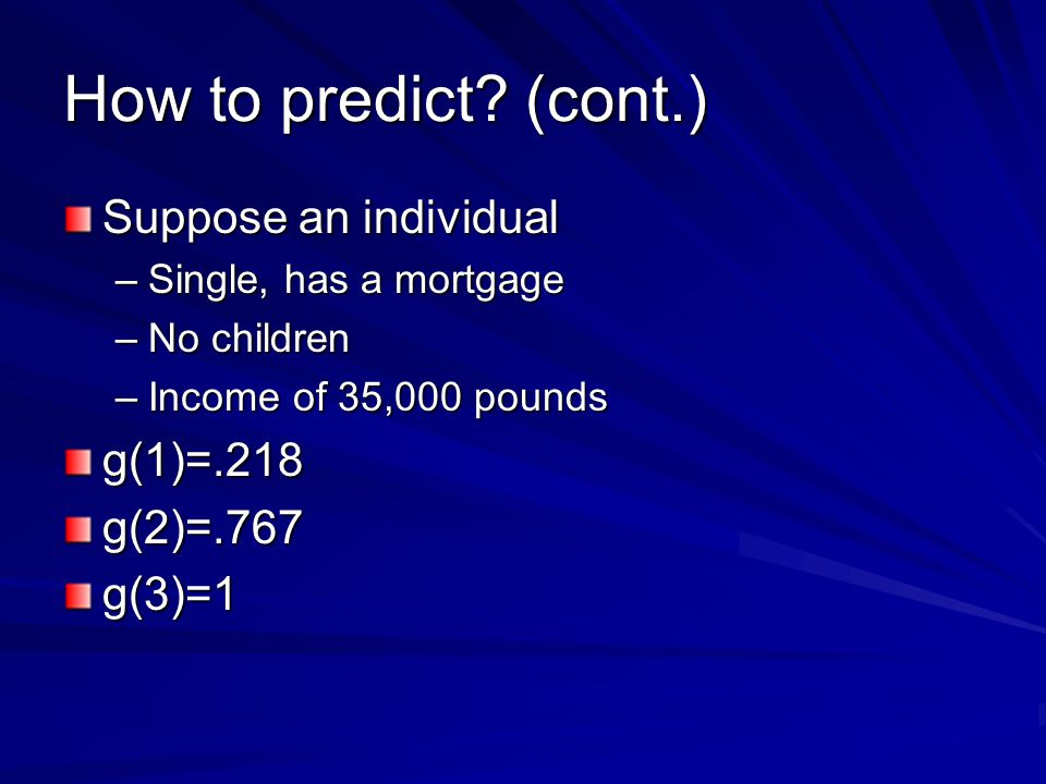 How to predict (cont.) Suppose an individual g(1)=.218 g(2)=.767
