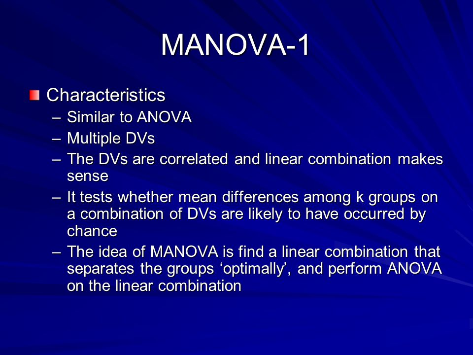 MANOVA-1 Characteristics Similar to ANOVA Multiple DVs