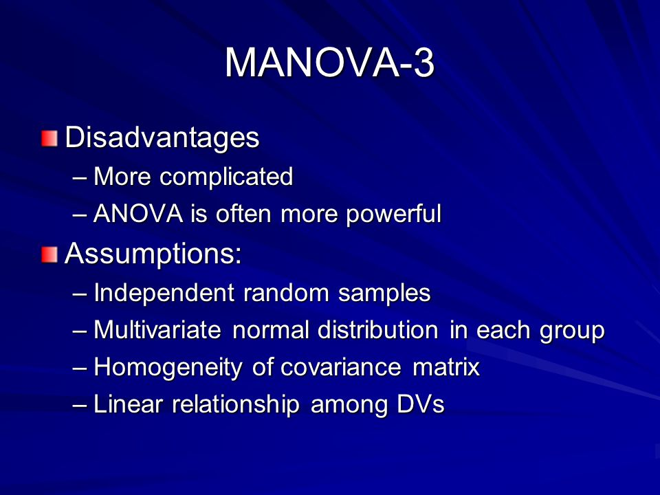 MANOVA-3 Disadvantages Assumptions: More complicated