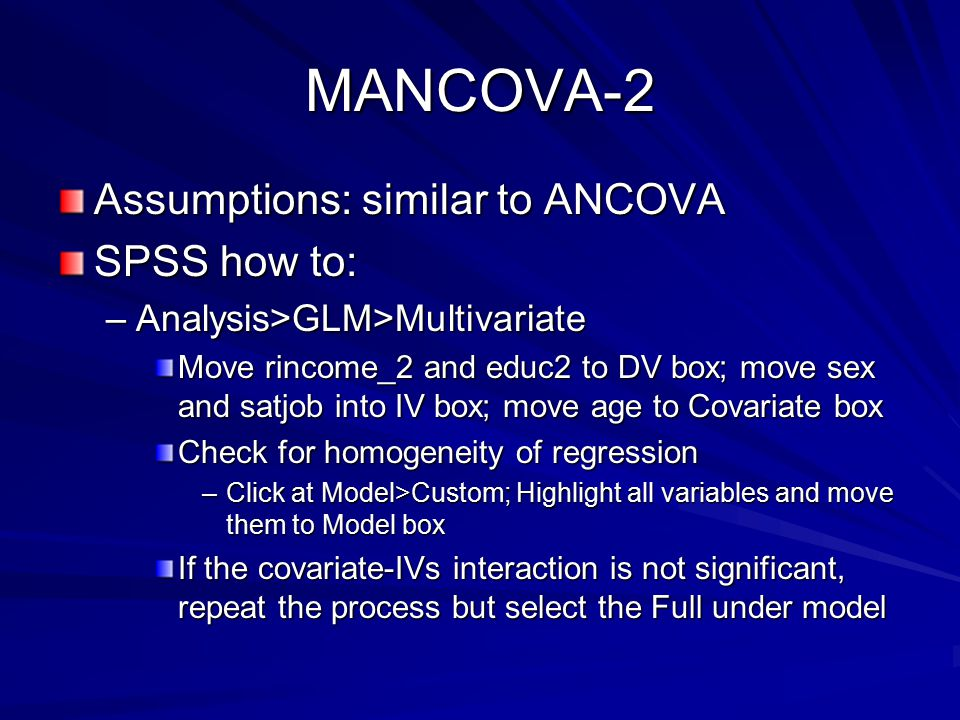 MANCOVA-2 Assumptions: similar to ANCOVA SPSS how to: