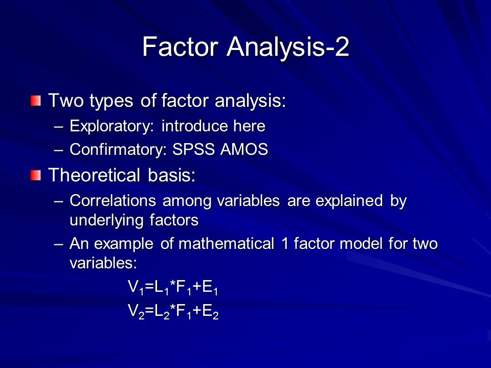 Factor Analysis-2 Two types of factor analysis: Theoretical basis: