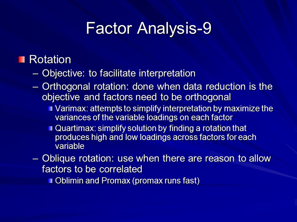 Factor Analysis-9 Rotation Objective: to facilitate interpretation