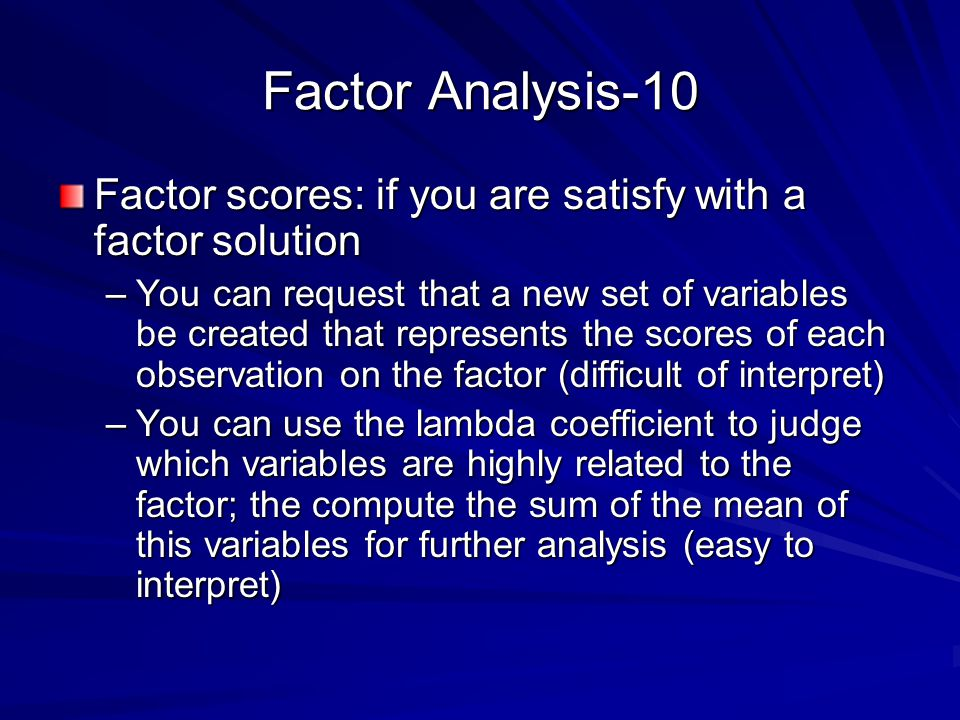 Factor Analysis-10 Factor scores: if you are satisfy with a factor solution.