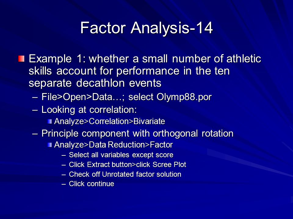 Factor Analysis-14 Example 1: whether a small number of athletic skills account for performance in the ten separate decathlon events.
