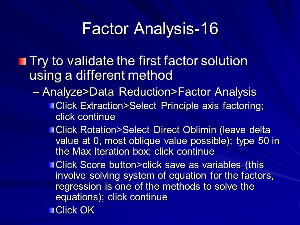 Factor Analysis-16 Try to validate the first factor solution using a different method. Analyze>Data Reduction>Factor Analysis.