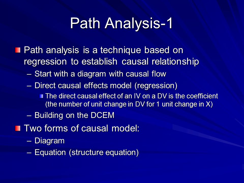 Path Analysis-1 Path analysis is a technique based on regression to establish causal relationship. Start with a diagram with causal flow.