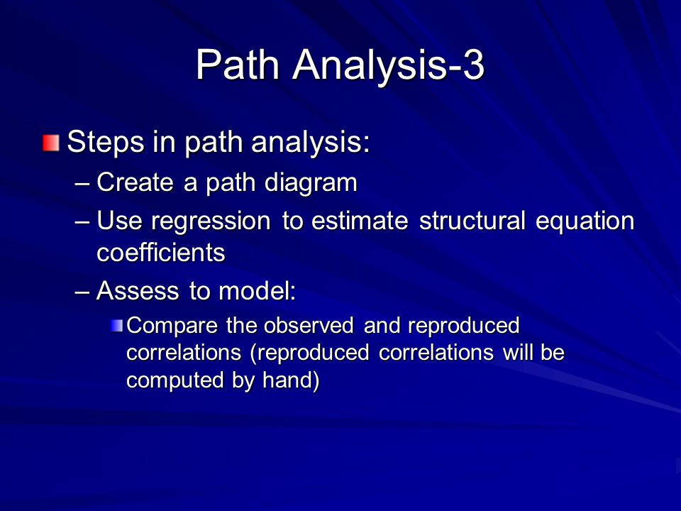 Path Analysis-3 Steps in path analysis: Create a path diagram