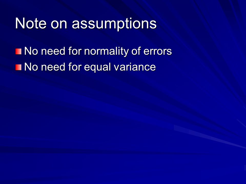 Note on assumptions No need for normality of errors