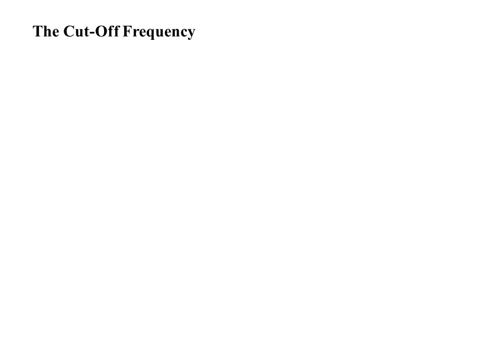 The Cut-Off Frequency