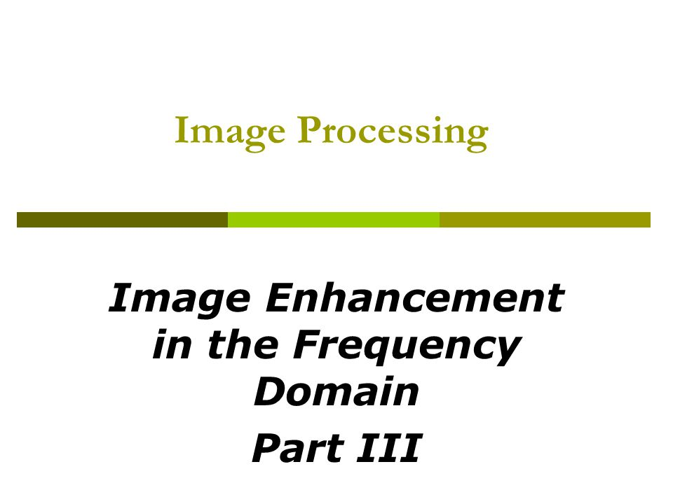 Image Enhancement in the Frequency Domain Part III