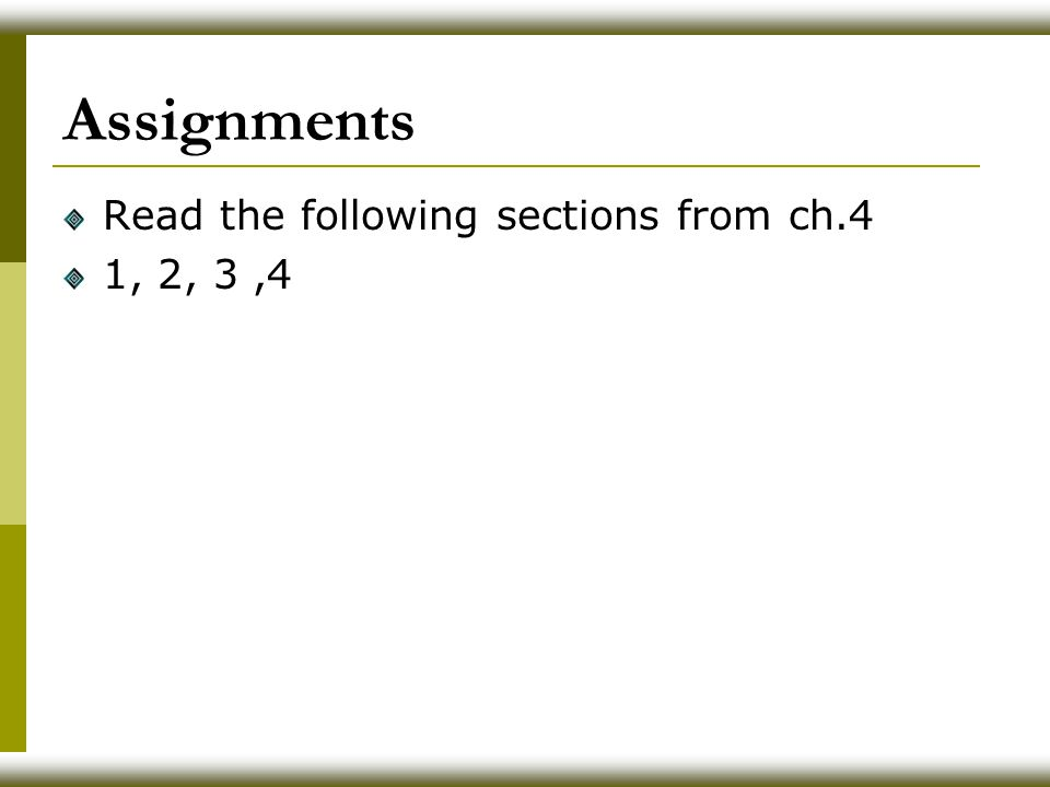 Assignments Read the following sections from ch.4 1, 2, 3 ,4