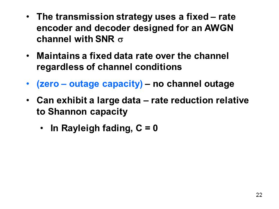 The transmission strategy uses a fixed – rate encoder and decoder designed for an AWGN channel with SNR 