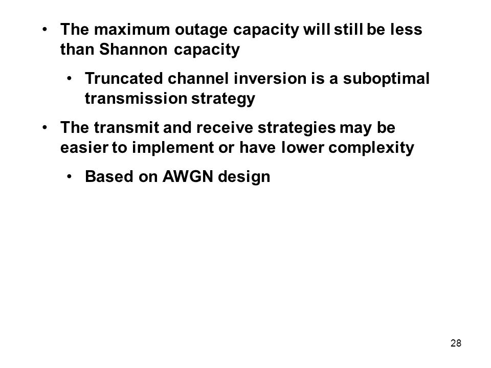 The maximum outage capacity will still be less than Shannon capacity