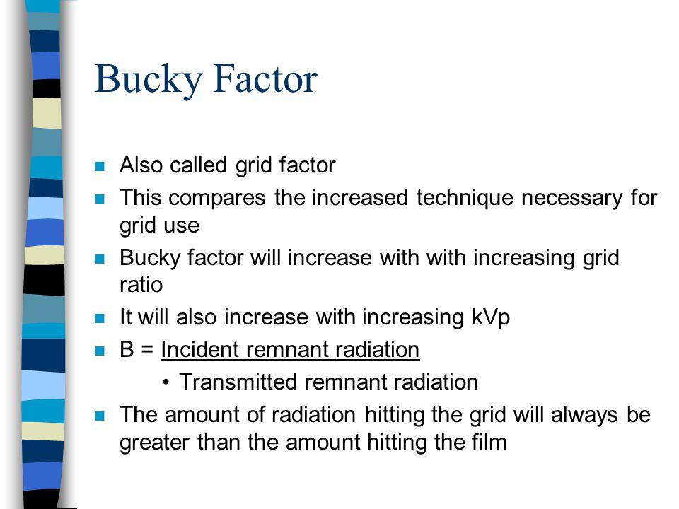 Bucky Factor Also called grid factor