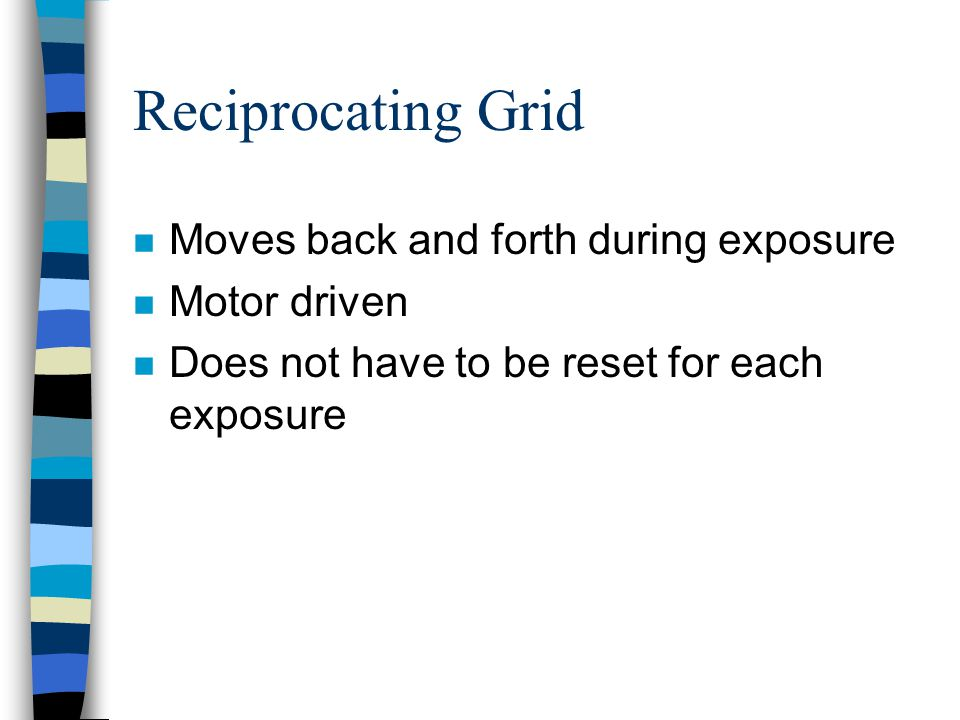 Reciprocating Grid Moves back and forth during exposure Motor driven
