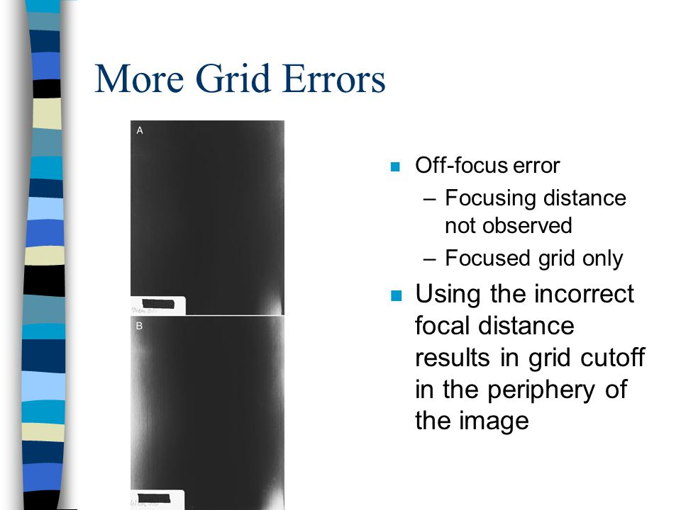 More Grid Errors Off-focus error. Focusing distance not observed. Focused grid only.