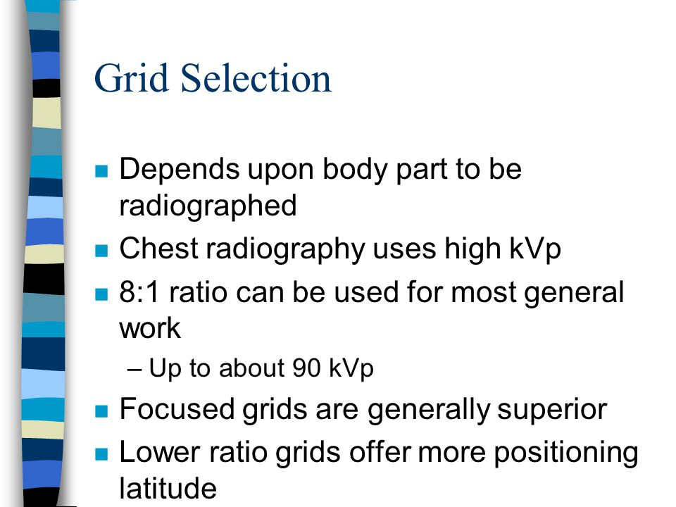 Grid Selection Depends upon body part to be radiographed