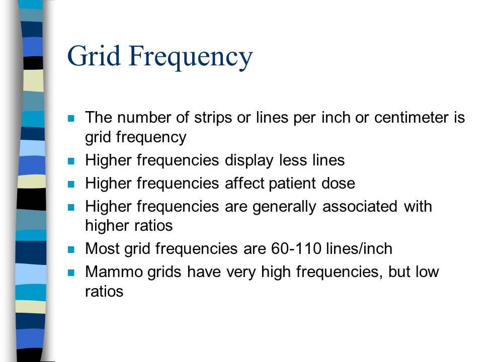 Grid Frequency The number of strips or lines per inch or centimeter is grid frequency. Higher frequencies display less lines.
