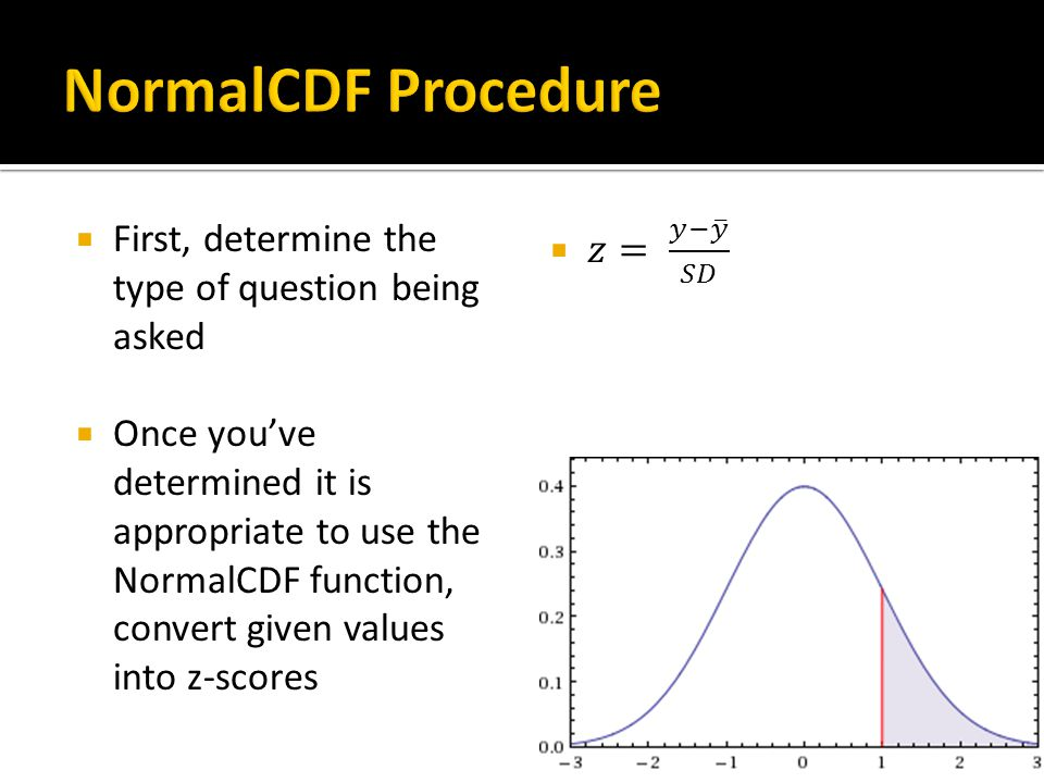 NormalCDF Procedure First, determine the type of question being asked