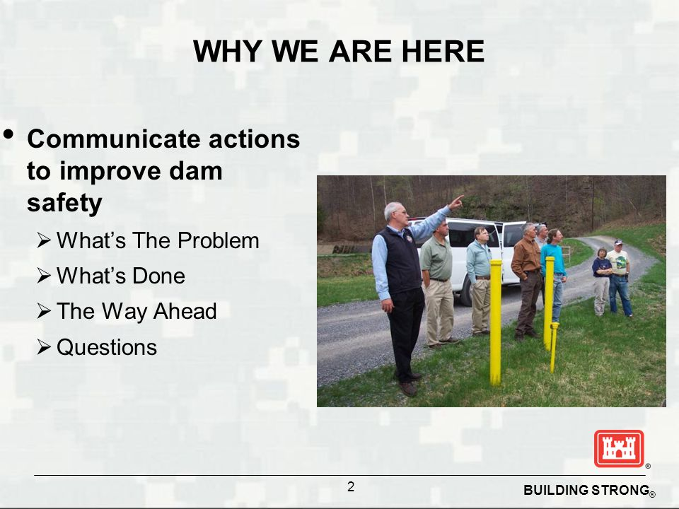 WHY WE ARE HERE Communicate actions to improve dam safety
