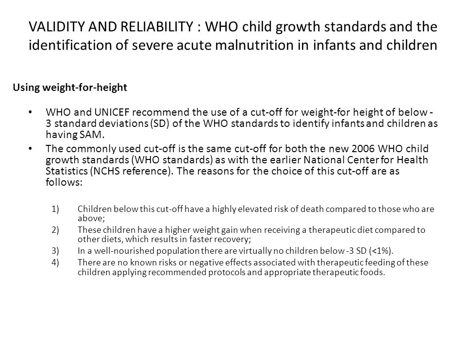VALIDITY AND RELIABILITY : WHO child growth standards and the identification of severe acute malnutrition in infants and children