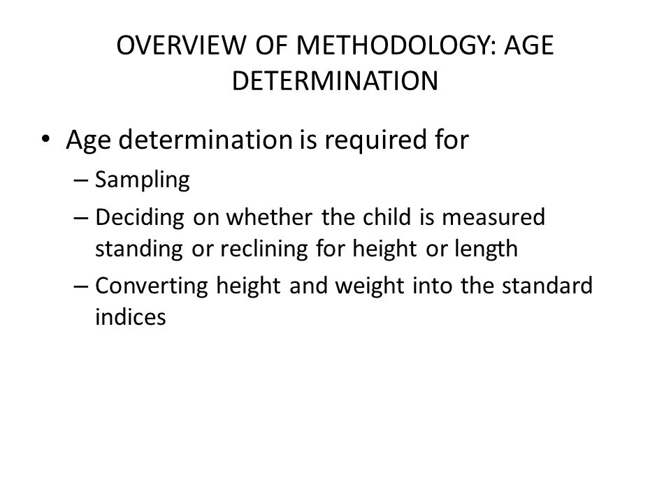 OVERVIEW OF METHODOLOGY: AGE DETERMINATION