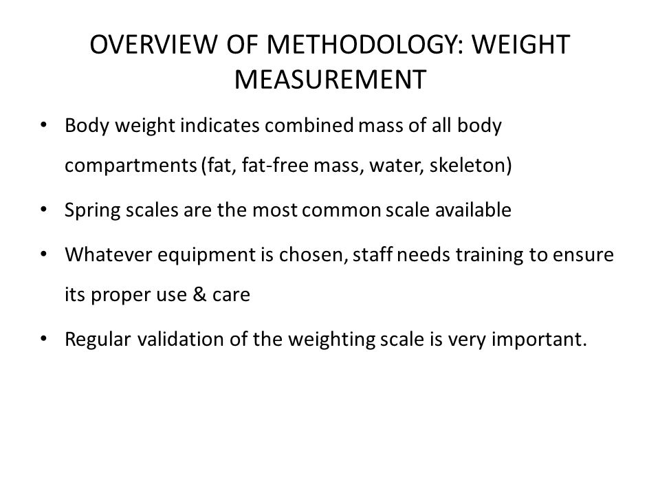 OVERVIEW OF METHODOLOGY: WEIGHT MEASUREMENT