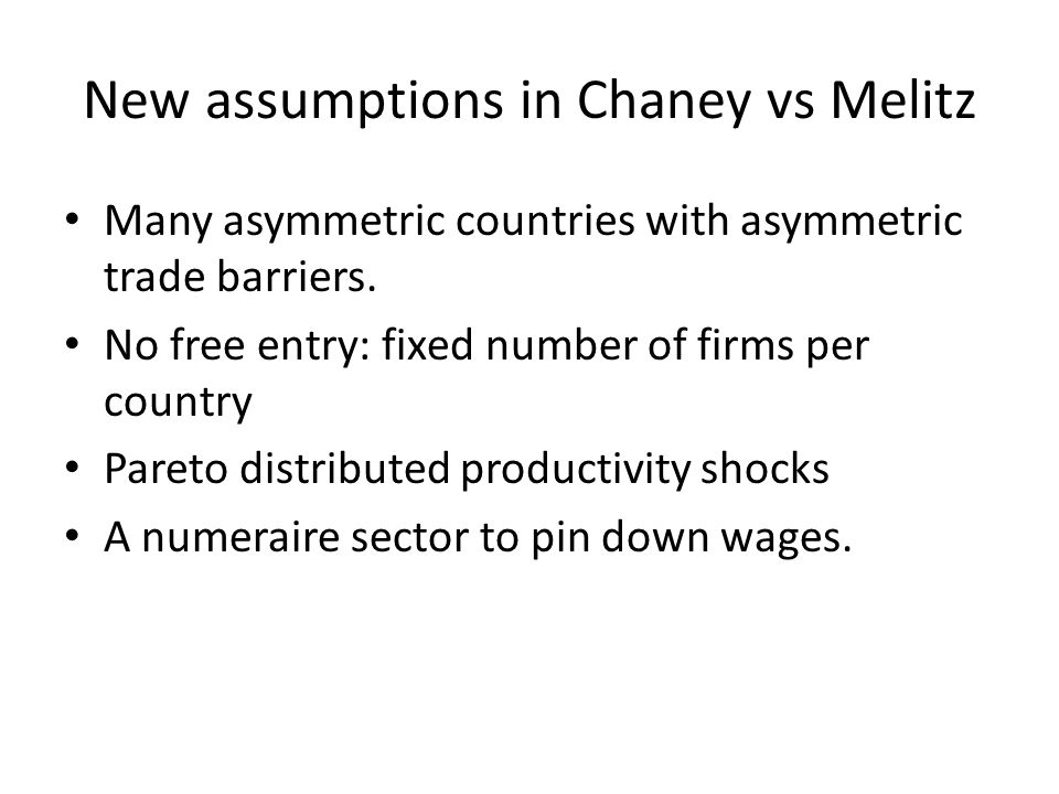 New assumptions in Chaney vs Melitz