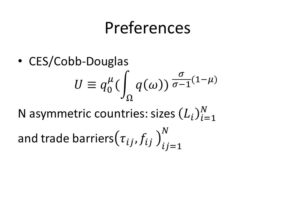 Preferences CES/Cobb-Douglas 𝑈≡ 𝑞 0 𝜇 ( Ω 𝑞 𝜔 ) 𝜎 𝜎−1 (1−𝜇)