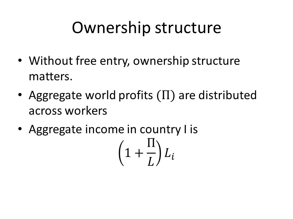 Ownership structure Without free entry, ownership structure matters.