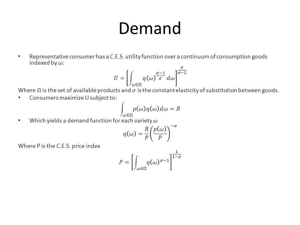 Demand Representative consumer has a C.E.S. utility function over a continuum of consumption goods indexed by 𝜔: