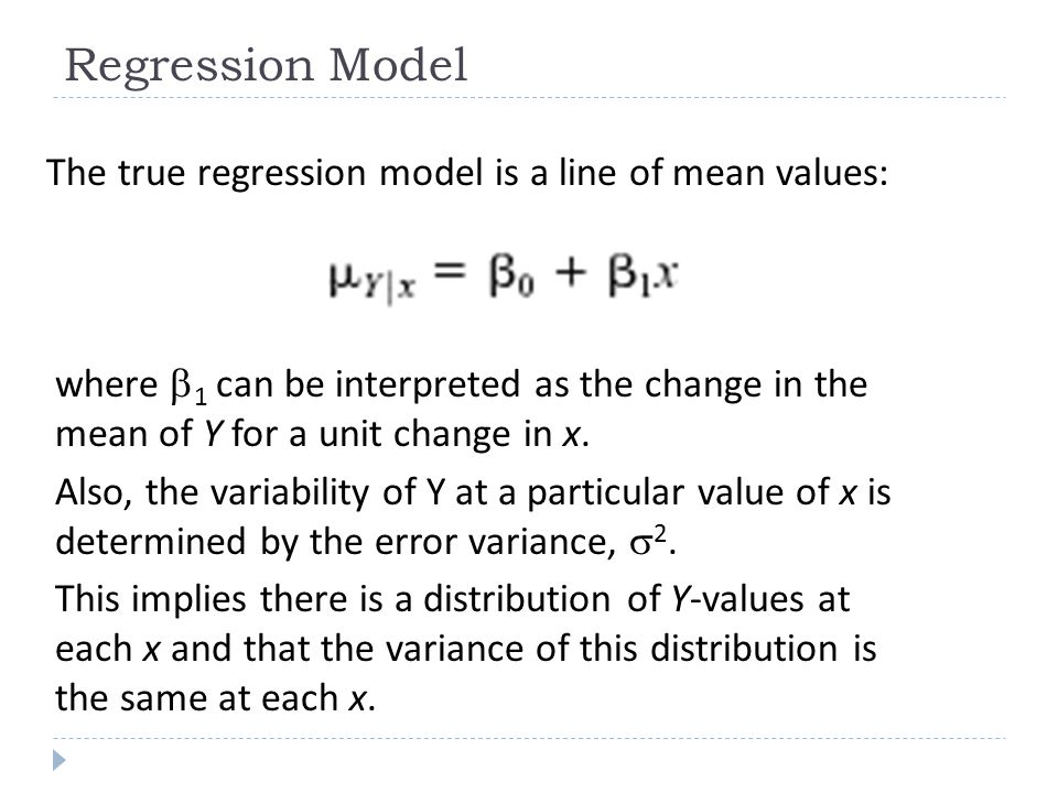 Regression Model The true regression model is a line of mean values: